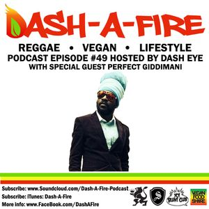 EP #49 W/ PERFECT GIDDIMANI HOSTED BY DASH EYE-REGGAE AND VEGAN PODCAST