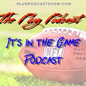 The Plug Podcast - Football Edition - Its In The Game: Episode 4