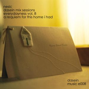 Nesic - Dasein Mix Sessions - Everydayness vol. 8 - A Requiem for This Home I Had