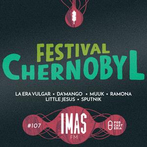 IMASFM No. 107 - Festival Chernobyl