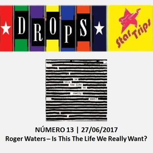 Drops Star Trips - Edição 13 - Roger Waters - Is This The Life We Really Want?