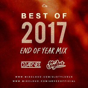 BEST OF 2017 END OF YEAR MIX - @DJARVEE x @DJSTYLUSUK