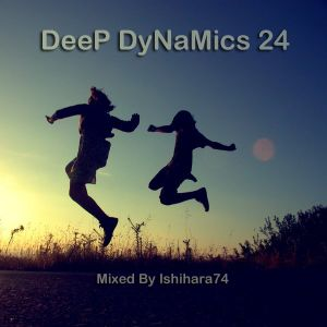 DeeP DyNaMics Collection 24 (Mixed By Ishihara74)