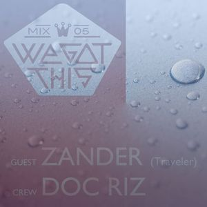 WE GOT THIS MIX SERIES 05 - DOC RIZ & ZANDER - NOV 2013