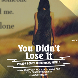 YOU DIDN'T LOSE IT - Pastor Power Umelo