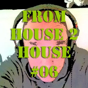 From House 2 House #06