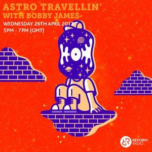 Astro Travellin' w/ Bobby James 26th April 2017