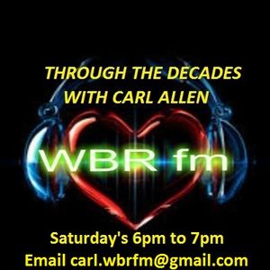 across the decades with me Carl Allen on wbrfm check out the website www.wbrfm.com
