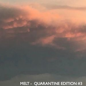 MELT QUARANTINE SPECIAL 3 - APRIL 26, 2020