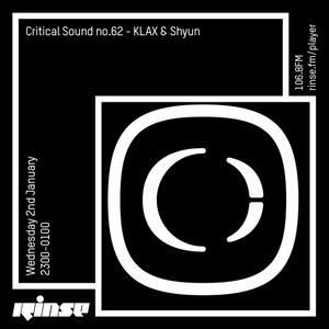 Critical Sound no.62 | KLAX & Shyun | Rinse FM | 02.01.19