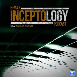 B-Max podcast: InceptoLogy 017 on DI.FM (Guest Magnetic Brothers)