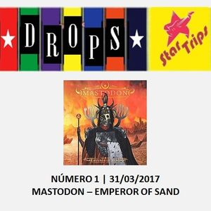 Drops Star Trips - Edição 1 - Mastodon - Emperor Of Sand