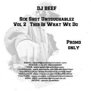 DJ BEEF Six Shot Untouchablez - Vol 2 (This Is What We Do)