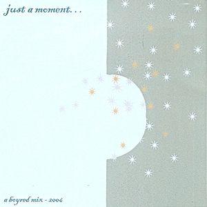 Just A Moment... (July 2005) A MixTape of Soulful Stuff
