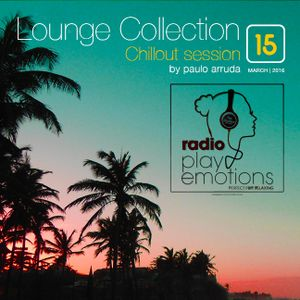 Lounge Collection 15 by Paulo Arruda | Chillout Session Radio Play Emotions