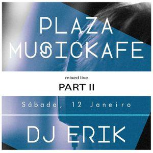 DjErikSessions live@Plaza - Jan.12-2013 - Part II