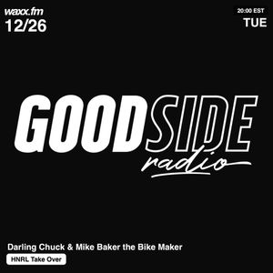 GOODSIDE Radio w/ Darling Chuck & Mike Baker the Bike Maker: HNRL Take Over on @WAXXFM - 12/26/17