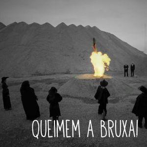 Queimem a Bruxa!