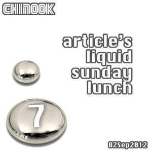 Article's Liquid Sunday Lunch Vol. 7 - Chinook 02Sep12