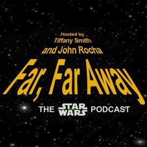 Far, Far Away: Episode 83: The Force Awakens... FINALLY!!!