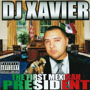 "DJ XAVIER ""THE FIRST MEXICAN PRESIDENT"" MIX"