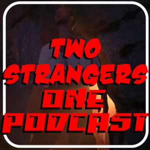 Ep 184: Pipe Cleaner - TWO STRANGERS ONE PODCAST
