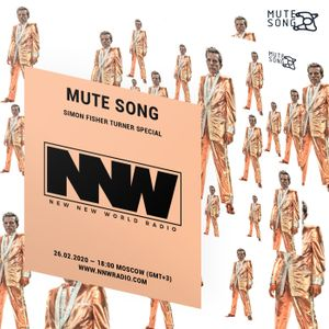 Mute Song (Show #10) [Simon Fisher Turner Special] - New New World Radio - 26th February 2020