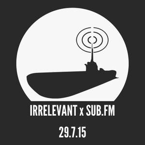 Irrelevant x Sub FM July 2015: Niels Binias Guest Mix