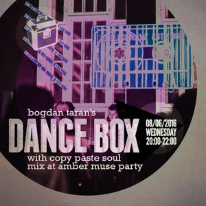 Dance Box - 08 June 2016 feat. Copy Paste Soul mix from Amber Muse party