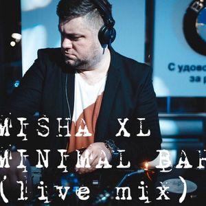 MISHA XL - MINIMAL BAR (Live mix 2014)