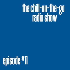 The Chill-On-The-Go Radio Show - Episode #11