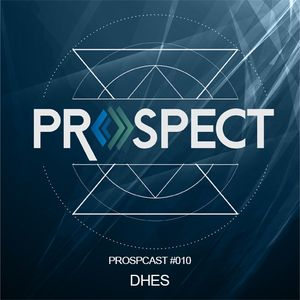 PROSPCAST #010 - Dhes