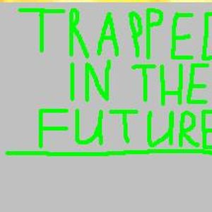 Trapped in the Future