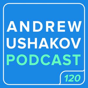 Andrew Ushakov Podcast #120