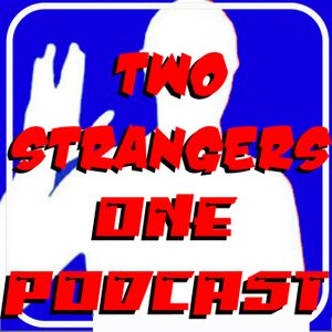 Ep 177: Live Long And Don't Be A Stranger - TWO STRANGERS ONE PODCAST