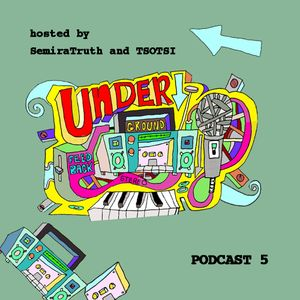 Underground Feed Back Stereo Podcast 5 [Hosted by SemiraTruth and TSOTSI]