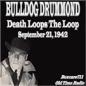 Bulldog Drummond - Death Loops The Loop (09-21-42)
