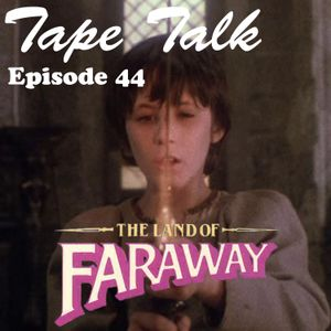 #44 - The Land Of Faraway
