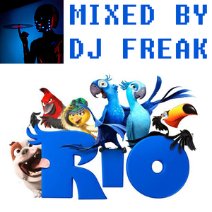 DJ Freak (Anton Kiba) - Rio Soundtrack Live Mash-Up Megamix