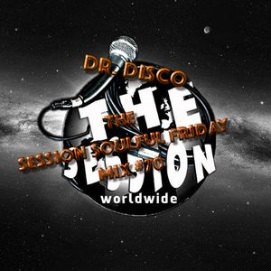 Dr. Disco - The Session Soulful Friday Mix #70