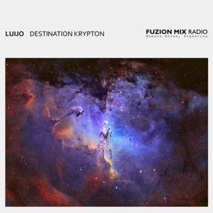Luijo - Destination Krypton  -   Fuzion Mix Radio - Buenos Aires, Argentina  