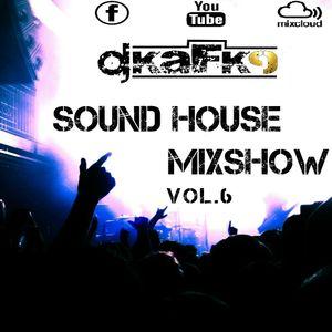 Sound House MixShow Vol.6 by Dj Kafk9