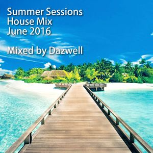 Summer Sessions - House Mix (June 2016) Mixed by Dazwell