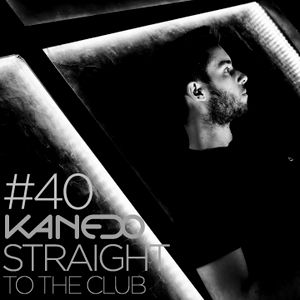 KANEDO - STRAIGHT TO THE CLUB Ep.40 (Lost in a Beat)