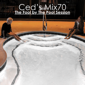 Ced's Mix70 - The Fool by The Pool Session