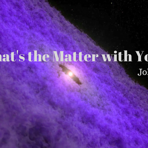 1-8-17 John 17:1-5  What is the Matter with You?