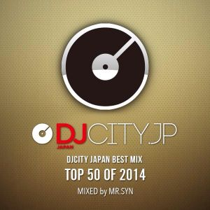 DJCITY JAPAN BEST MIX TOP 50 OF 2014 MIXED by MR.SYN