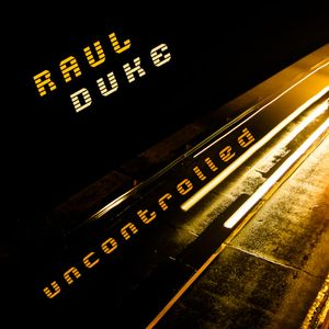 Raul Duke - Uncontrolled