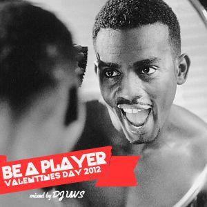 DJ UWS - Be A Player (Valentine's Day 2012)