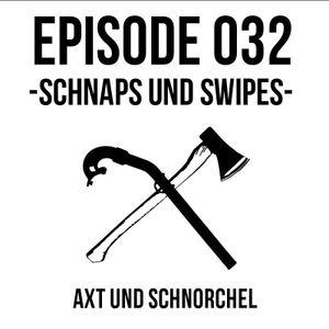 032 - SCHNAPS UND SWIPES - AXT UND SCHNORCHEL PODCAST